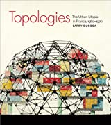 Topologies - The Urban Utopia in France, 1960-1970