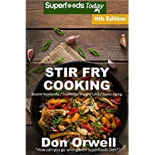 Stir Fry Cooking: Over 180 Quick & Easy Gluten Free Low Cholesterol Whole Foods Recipes full of Antioxidants & Phytochemicals (Stir Fry Natural Weight Loss Transformation Book 5) (English Edition)
