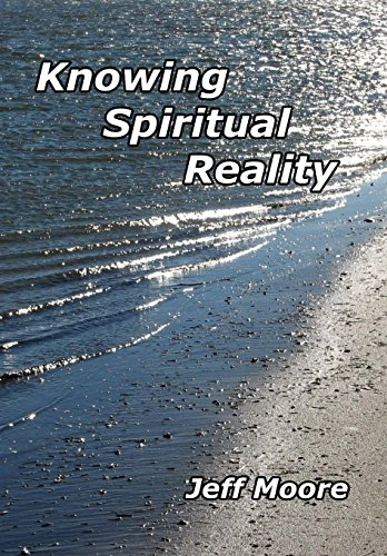 Knowing Spiritual Reality: The Truth About What Is Going On!