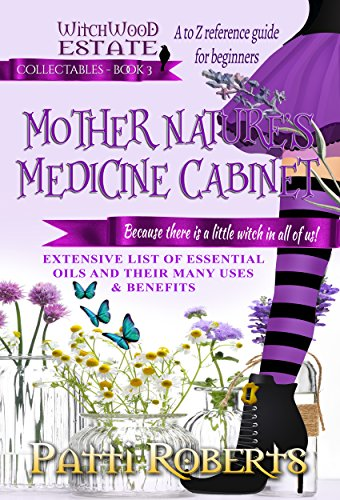 MOTHER NATURE'S MEDICINE CABINET: Essential oils - A to Z reference guide for beginners (Witchwood Estate Collectables Book 3) (English Edition) - Cabinet Cover