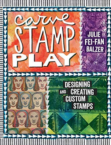 Carve, Stamp, Play: Designing and Creating Custom Stamps by Julie Fei-Fan Balzer (2013-11-30)