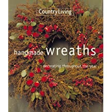 Country Living Handmade Wreaths: Decorating Throughout the Year