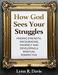 How God Sees Your Struggles: Encouraging Yourself, Finding Strength And Developing A Spiritual Perspective (English Edition)