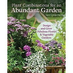 Plant Combinations for an Abundant Garden: Design and Grow a Fabulous Flower and Vegetable Garden