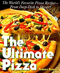 The Ultimate Pizza: The World's Favorite Pizza Recipes--From Deep Dish to Dessert