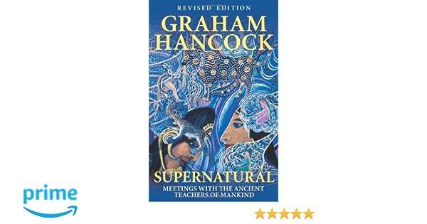 Supernatural: Meetings With The Ancient Teachers Of Mankind: Amazon.de:  Graham Hancock: Fremdsprachige Bücher