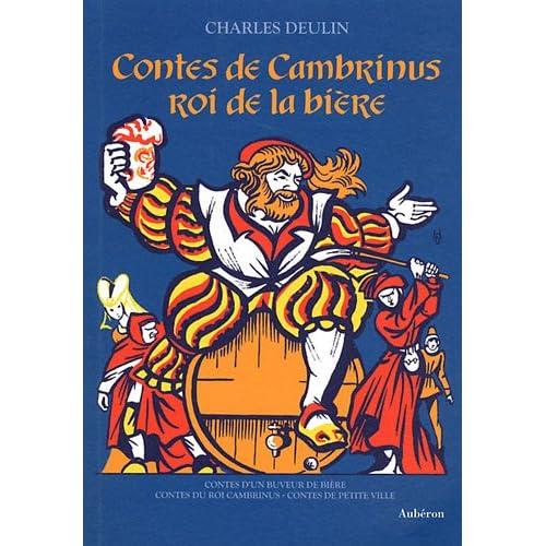 Contes de Cambrinus, roi de la bière : I, Contes d'un buveur de bière ; II, Contes du roi Cambrinus ; III, Contes de petite ville