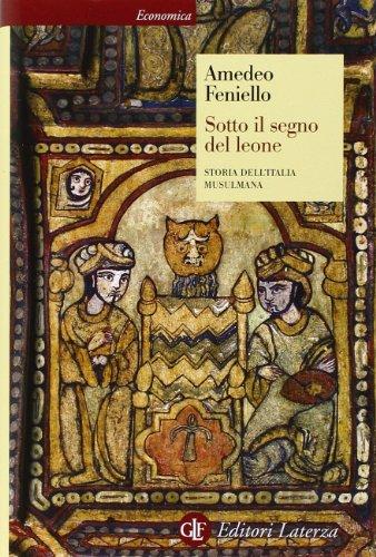 Sotto il segno del leone. Storia dell'Italia musulmana (Economica Laterza) por Amedeo Feniello