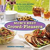 Mom's Best Crowd-Pleasers: 101 No-Fuss Recipes for Family Gatherings, Casual Get-togethers & Surprise Company by Andrea Chesman (2006-07-01)