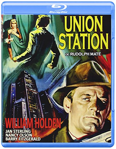 UNION STATION (Blu ray) - Rudolph Mate - William Holden.