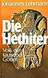 Die Hethiter. Sonderausgabe. Volk der tausend Götter - Johannes Lehmann