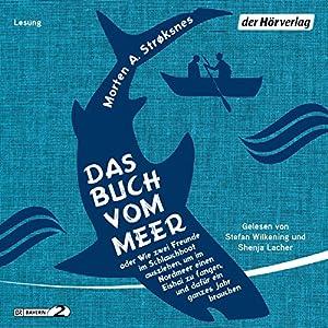 Das Buch vom Meer: oder Wie zwei Freunde im Schlauchboot ausziehen, um im Nordmeer einen Eishai zu fangen, und dafür ein ganzes Jahr brauchen