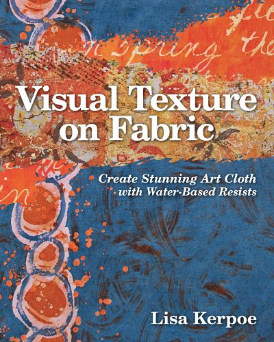 Visual Texture on Fabric: Create Stunning Art Cloth with Water-Based Resists (English Edition)
