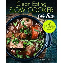 Clean Eating Slow Cooker for Two: 150 Healthy, Delicious and Easy Recipes for Two