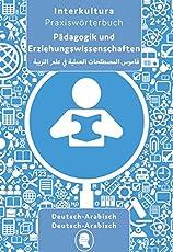 Praxiswörterbuch für Pädagogik und Erziehungswissenschaften: Deutsch-Arabisch / Arabisch-Deutsch (Praxiswörterbuch für Arbeitswelt)