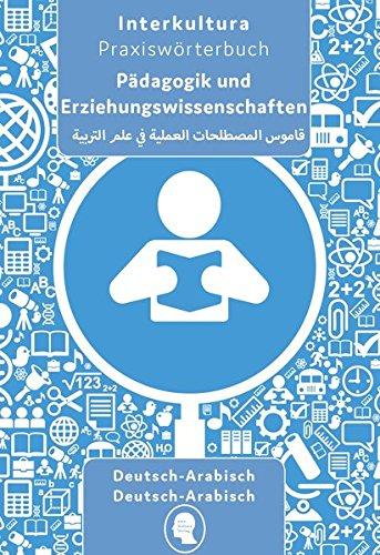 Praxiswörterbuch für Pädagogik und Erziehungswissenschaften: Deutsch-Arabisch / Arabisch-Deutsch (Praxiswörterbuch für Arbeitswelt / Deutsch-Arabisch)