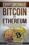 Telecharger Livres CRYPTOMONNAIE Bitcoin et Ethereum Maitriser la nouvelle ruee vers l or numerique pour le profit Apprenez comment acheter extraire echanger et investir Bitcoin Ethereum (PDF,EPUB,MOBI) gratuits en Francaise
