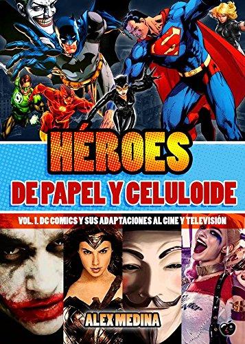 Heroes de papel y celuloide: Vol. I DC comics y sus adaptaciones al cine y television (Héroes de papel y celuloide) por Alex Medina