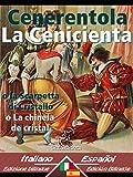 Cenerentola - La Cenicienta: Bilingue con testo a fronte - Textos bilingües en paralelo: Italiano-Spagnolo/Italiano-Español (Dual Language Easy Reader nº 28) (Spanish Edition)