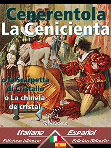 Cenerentola - La Cenicienta: Bilingue con testo a fronte - Textos bilingües en paralelo: Italiano-Spagnolo / Italiano-Español (Dual Language Easy Reader nº 28) (Spanish Edition)
