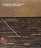 Fondazione Arnaldo Pomodoro. La collezione permanente. Catalogo della Mostra (Milano, 29 settembre 2007-9 marzo 2008). Ediz. illustrata