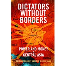Dictators Without Borders: Power and Money in Central Asia