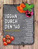 Vegan durch den Tag: Rezepte für Leib & Seele