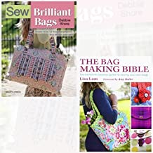 Sew Brilliant Bags and The Bag Making Bible 2 Books Bundle Collection - Choose from 12 Beautiful Projects, Then Design Your Own, The Complete Guide to Sewing and Customizing Your Own Unique Bags by Debbie Shore (2016-11-09)