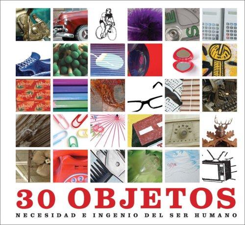 30 Objetos: Necesidad E Ingenio del Ser Humano (Ediciones Varias) por Na