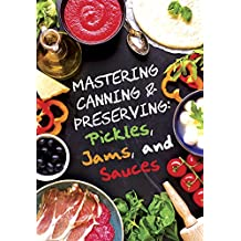 Pickles, Jams, and Sauces (Mastering Canning and Preserving Book 1) (English Edition)