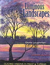 [(Luminous Landscapes : Quilted Visions in Paint and Thread)] [By (author) Gloria Loughman] published on (June, 2007)