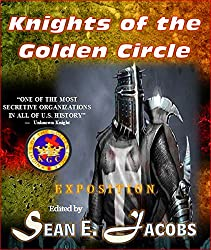 Exposition - The Knights of the Golden Circle: The Most Secretive Organization in All of U. S. History (The 150th Anniversary Series of the Lincoln Assassination Book 7)