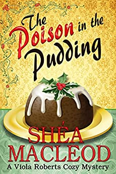 The Poison in the Pudding (Viola Roberts Cozy Mysteries Book 3) by [MacLeod, Shéa]