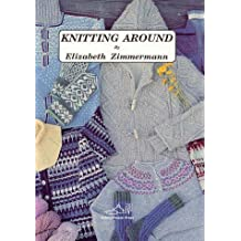 Knitting Around: or Knitting Without a License by Elizabeth Zimmerman (1989-12-31)