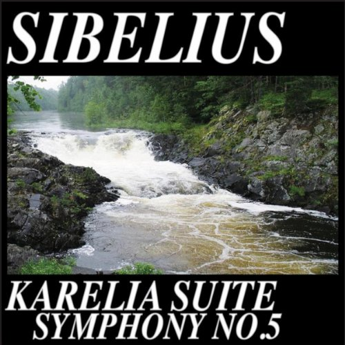 Sibelius: Symphony No.5 Karelia Suite (Remastered) By