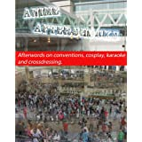 Anime Aftershocks: Afterwords on conventions, cosplay, karaoke, and crossdressing (English Edition)
