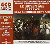 Le Moyen Age /Vol.2 : La France De La Guerre De Cent Ans - Histoire De France...