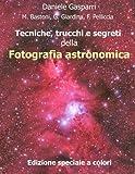 Tecniche, trucchi e segreti della fotografia astronomica: Edizione a colori