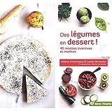 Des légumes en dessert ! - 40 recettes inventives et insolites
