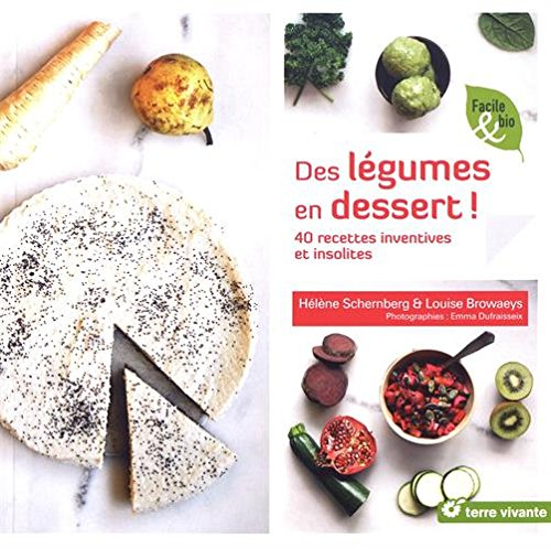 Des légumes en dessert ! : 40 recettes inventives et insolites par Hélène Schernberg