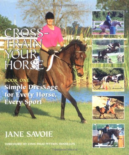 Cross-Train Your Horse: Simple Dressage for Every Horse, Every Sport Bk. 1 por Jane Savoie