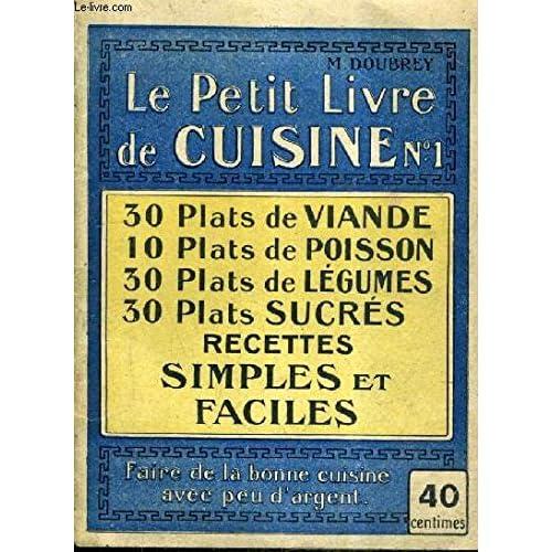 LE PETIT LIVRE DE CUISINE N°1 - 30 PLATS DE VIANDE 10 PLATS DE POISSON 30 PLATS DE LEGUMES 30 PLATS SUCRES.