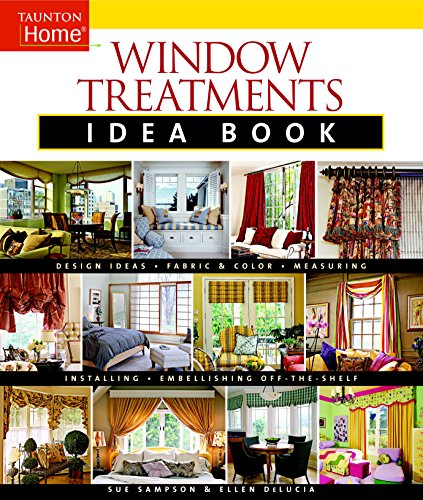Window Treatments Idea Book: Design Ideas * Fabric & Color * Embellishing Ready (Tauton's Idea Book Series)