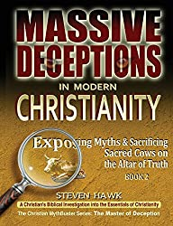 Massive Deceptions in Modern Christianity: Exposing Myths & Sacrificing Sacred Cows on the Altar of Truth: Volume 2 (The Christian MythBuster Series)