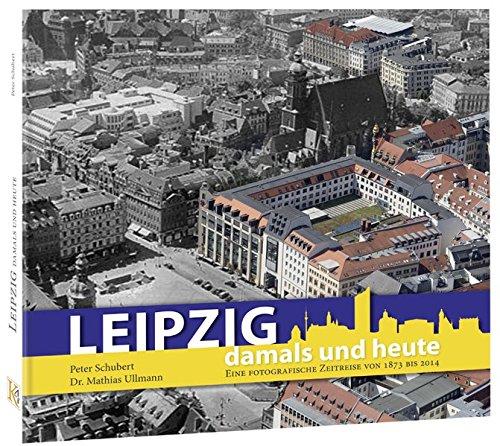 Leipzig damals und heute: Eine fotografische Zeitreise von 1873 bis 2016