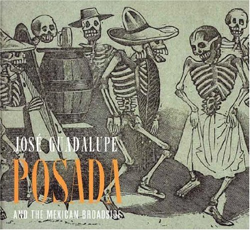 Jose Guadalupe Posada and the Mexican Broadside (Art Institute of Chicago)
