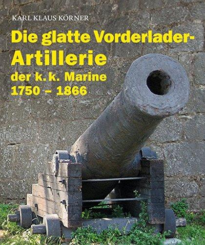 Die glatte Vorderlader-Artillerie: der k.k. Marine 1750 – 1866