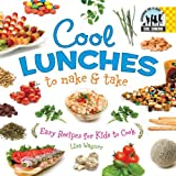 Cool Lunches to Make & Take: Easy Recipes for Kids to Cook: Easy Recipes for Kids To Cook