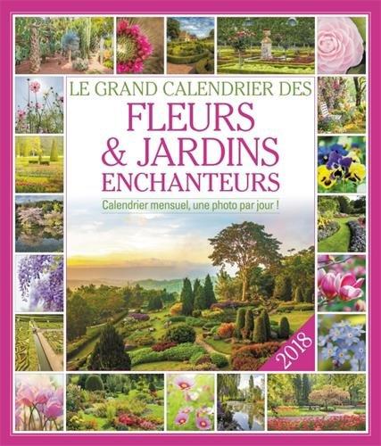 Le grand Calendrier des fleurs et jardins enchanteurs 2018