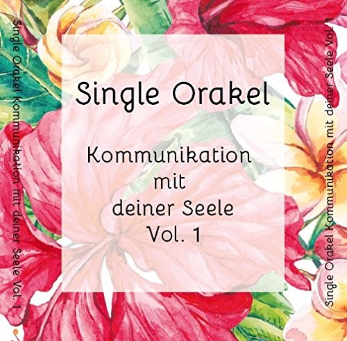 Single Orakel Vol. 1 - Kommunikation mit deiner Seele